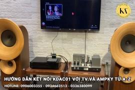 Hướng Dẫn Kết Nối KDAC01 Với Tivi Và Amply Từ A-Z
