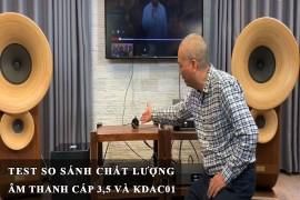Test So Sánh Chất Lượng Âm Thanh Cáp 3.5 Và KDAC 01