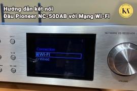 Hướng dẫn kết nối Đầu Pioneer NC-50DAB với Mạng Wi-Fi